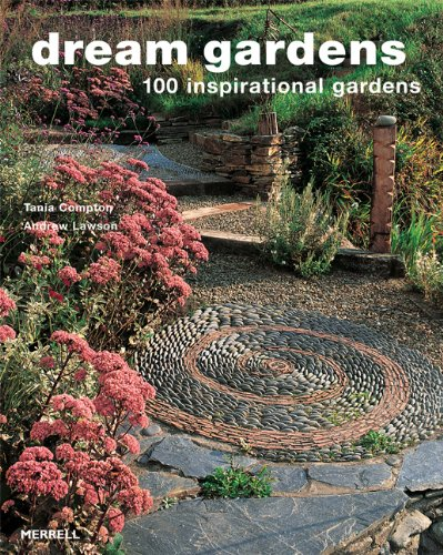 Dream Gardens: 100 Inspirational Gardens