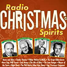 Radio Christmas Spirits  by Norman Corwin, Fran Striker, Don Quinn Narrated by Jack Benny, Red Skelton, Lionel Barrymore, George Burns, Gracie Allen, Frank Lovejoy