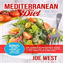 Mediterranean Diet: The Complete Beginner's Guide to Weight Loss & Healthy Living + 7 Day Meal Plan & Recipes Audiobook by Joe West Narrated by J. Austin Moran II