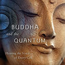 The Buddha and the Quantum: Hearing the Voice of Every Cell   Livre audio Auteur(s) : Samuel Avery Narrateur(s) : Samuel Avery