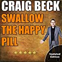 Swallow the Happy Pill: The Secrets to True Happiness Audiobook by Craig Beck Narrated by Craig Beck