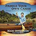 Paddle Your Own Canoe: One Man's Fundamentals for Delicious Living (       UNABRIDGED) by Nick Offerman Narrated by Nick Offerman