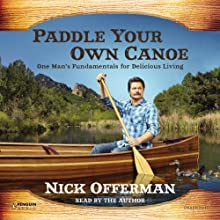Paddle Your Own Canoe: One Man's Fundamentals for Delicious Living Audiobook by Nick Offerman Narrated by Nick Offerman