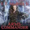 Arms-Commander: Saga of Recluce, Book 16 Audiobook by L. E. Modesitt, Jr. Narrated by Kirby Heyborne
