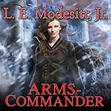 Arms-Commander: Saga of Recluce, Book 16 (       UNABRIDGED) by L. E. Modesitt, Jr. Narrated by Kirby Heyborne