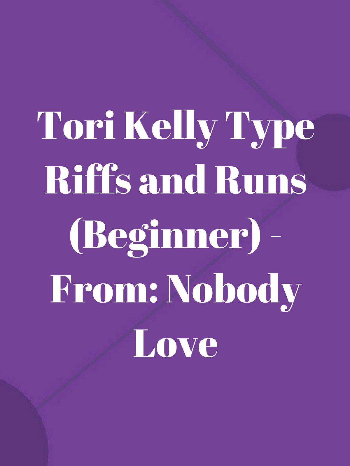 Tori Kelly Type Riffs and Runs (Beginner)