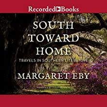 South Toward Home: Travels in Southern Literature (       UNABRIDGED) by Margaret Eby Narrated by Susan Bennett