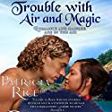 Trouble With Air and Magic (       UNABRIDGED) by Patricia Rice Narrated by Katina Kalin