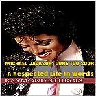 Michael Jackson: Gone Too Soon: A Respected Life In Words Hörbuch von Raymond Sturgis Gesprochen von: Trevor Clinger