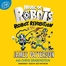 House of Robots: Robot Revolution: House of Robots, Book 3 Audiobook by James Patterson, Chris Grabenstein Narrated by Jack Patterson