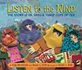img - for Listen to the Wind: The Story of Dr. Greg & Three Cups of Tea 1st (first) Edition by Greg Mortenson published by Dial (2009) book / textbook / text book