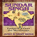 Sundar Singh: Footprints over the Mountains: Christian Heroes: Then & Now Audiobook by Janet Benge, Geoff Benge Narrated by Tim Gregory