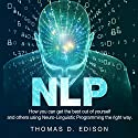 NLP: How You Can Get the Best out of Yourself and Others Using Neuro-Linguistic Programming the Right Way Audiobook by Nicky D. Edison Narrated by Kelly Rhodes