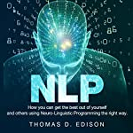 NLP: How You Can Get the Best out of Yourself and Others Using Neuro-Linguistic Programming the Right Way | Nicky D. Edison