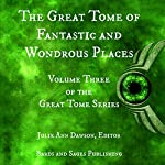 The Great Tome of Fantastic and Wondrous Places: The Great Tome Series, Book 3 | Diana Parparita,James Dorr,Tannara Young,Jon Michael Kelley,Joseph Vasicek,Deborah Walker,Rob Munns,Vonnie Winslow Crist,Alva J. Roberts,Julie Ann Dawson