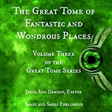 The Great Tome of Fantastic and Wondrous Places: The Great Tome Series, Book 3 Audiobook by Diana Parparita, James Dorr, Tannara Young, Jon Michael Kelley, Joseph Vasicek, Deborah Walker, Rob Munns, Vonnie Winslow Crist, Alva J. Roberts, Julie Ann Dawson Narrated by CB Droege