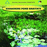 img - for Examining Pond Habitats (Graphic Organizers: Habitats) book / textbook / text book