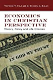 img - for By Victor V. Claar - Economics in Christian Perspective: Theory, Policy and Life Choices (7/31/07) book / textbook / text book
