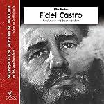 Fidel Castro: Revolutionär und Staatspräsident (Menschen, Mythen, Macht) | Elke Bader