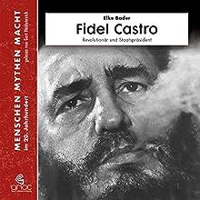 Fidel Castro: Revolutionär und Staatspräsident (Menschen, Mythen, Macht) Hörbuch von Elke Bader Gesprochen von: Gert Heidenreich