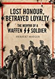 Lost Honour, Betrayed Loyalty: The Memoir of a Waffen-SS Soldier