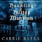 The Haunting of Hilltop Mansion Hörbuch von Carrie Bates Gesprochen von: Lindsey Dorcus