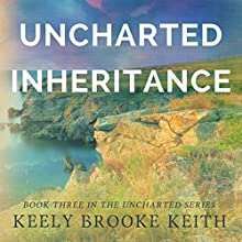 Uncharted Inheritance (       UNABRIDGED) by Keely Brooke Keith Narrated by Dara Kramer