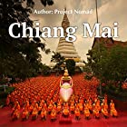 Chiang Mai: A Travel Guide for Your Perfect Chiang Mai Adventure: Written by Local Thai Travel Expert Hörbuch von  Project Nomad Gesprochen von: Brendan T. Stallings
