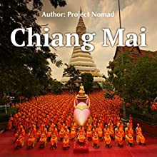 Chiang Mai: A Travel Guide for Your Perfect Chiang Mai Adventure: Written by Local Thai Travel Expert Audiobook by  Project Nomad Narrated by Brendan T. Stallings