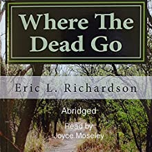 Where the Dead Go: A Scriptural-Based Model That Answers This Question (       ABRIDGED) by Eric L. Richardson Narrated by Joyce Moseley