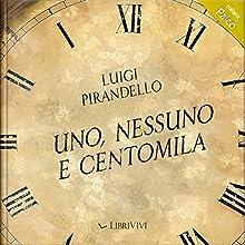 Uno nessuno ecentomila Performance by Luigi Pirandello Narrated by Gino La Monica, Roberta Greganti, Franco Zucca, Dario Penne, Marco Mete, Bruno Alessandro