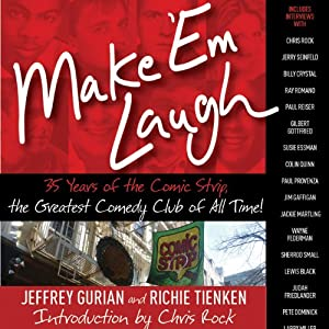 Make 'Em Laugh: 35 Years of the Comic Strip, the Greatest Comedy Club of All Time! | [Jeffrey Gurian, Richie Tieken]