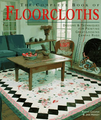 Complete Book of Floorcloths : Designs & Techniques for Painting Great-Looking Canvas Rugs, KATHY COOPER, JAN HERSEY