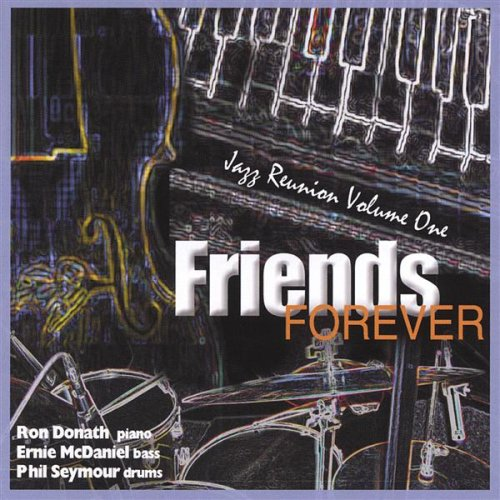 Vol. 1-Friends Forever Jazz Reunon by Donath,&#32;Mcdaniel and Seymour