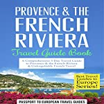 Provence & the French Riviera: Travel Guide Book |  Passport to European Travel Guides