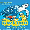 S.W.I.T.C.H.: Turtle Terror (       UNABRIDGED) by Ali Sparkes Narrated by Daniel Hill