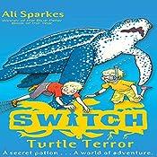 S.W.I.T.C.H.: Turtle Terror | Ali Sparkes