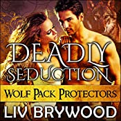 Deadly Seduction: Wolf Pack Protectors, Book 3 | Liv Brywood