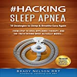 Hacking Sleep Apnea: 19 Strategies to Sleep & Breathe Easy Again | Brady Nelson RRT