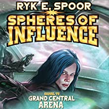 Spheres of Influence: Grand Central Arena, Book 2 Audiobook by Ryk E. Spoor Narrated by Dina Pearlman