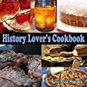 History Lover's Cookbook (       UNABRIDGED) by Roxe Anne Peacock Narrated by Dave Wright