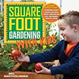 By Mel Bartholomew Square Foot Gardening with Kids: Learn Together: - Gardening Basics - Science and Math - Water Conse