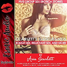 Scarlett's Gangbangs: Rough Sex, Reluctant Sex, and More Audiobook by Aria Scarlett Narrated by Concha di Pastoro, Kelly Morgan, Rebecca Blue, Sabrina Carleton