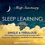 Single & Fabulous, Feel Happy & Content Being On Your Own: Sleep Learning, Hypnosis, Relaxation, Meditation & Affirmations |  Jupiter Productions