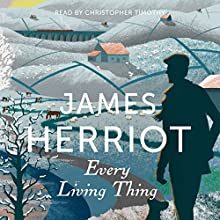 Every Living Thing: The Classic Memoirs of a Yorkshire Country Vet Audiobook by James Herriot Narrated by Christopher Timothy
