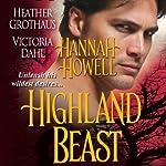 Highland Beast | Hannah Howell,Victoria Dahl,Heather Grothaus