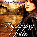 Becoming Jolie Audiobook by Monique O'Connor James Narrated by Kelsey Lynn Stokes