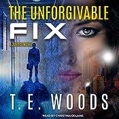 The Unforgivable Fix: Justice, Book 3   T. E. Woods