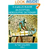 An Egyptian Hieroglyphic Dictionary : With an Index of English Words, King List, and Geographical List with Indexes...