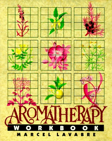 The Aromatherapy Workbook, MARCEL LAVABRE